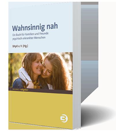 Zwischen Unterstützung und Selbstfürsorge – »Wahnsinnig nah«: Ein Buch für Familien und Freunde psychisch erkrankter Menschen